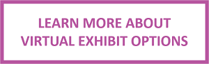 Learn More About Virtual Exhibit Options